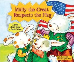 Molly the Great Respects the Flag: A Book about Being a Good Citizen