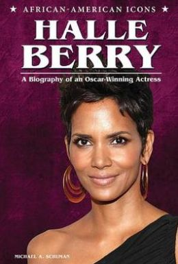 Halle Berry: A Biography of an Oscar-Winning Actress