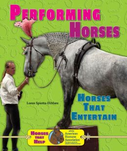 Performing Horses: Horses That Entertain