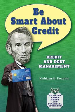 Be Smart about Credit: Credit and Debt Management