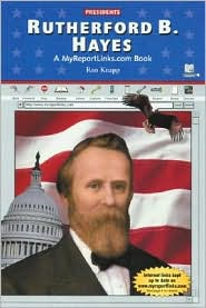 Rutherford B. Hayes: A Myreportlinks.COM Book