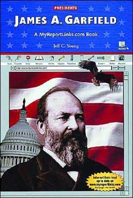 James A. Garfield: A Myreportlinks.COM Book