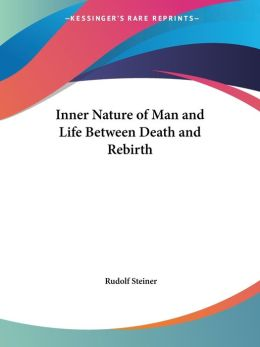 The Inner Nature of Man and Life between Death and Rebirth (1914)
