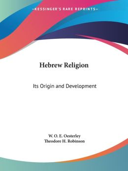 Hebrew Religion: Its Origin and Developm