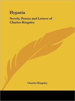 Hypatia: Novels, Poems and Letters of Ch