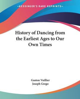 History Of Dancing From The Earliest Ages To Our Own Times