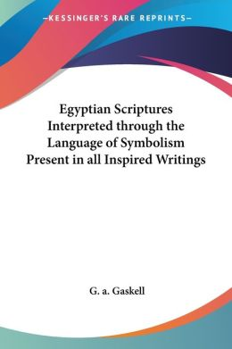 Egyptian Scriptures Interpreted Through