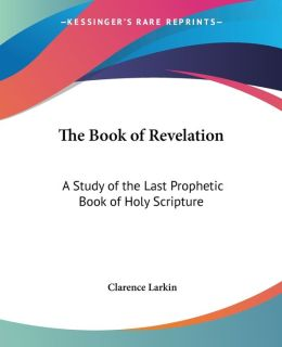 Book of Revelation: A Study of the Last Prophetic Book of Holy Scripture
