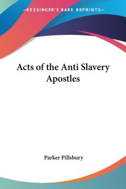 Acts of the Anti Slavery Apostles