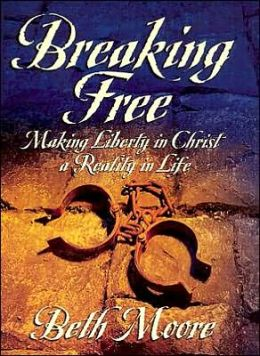 Breaking Free: Making Liberty in Christ a Reality in Life