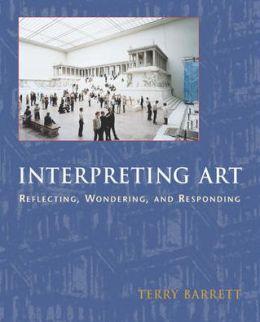 Interpreting Art : Reflecting, Wondering, and Responding