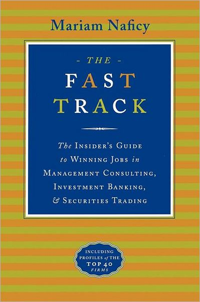 The Fast Track: The Insider's Guide to Winning Jobs in Management Consulting, Investment Banking,and Securities Trading