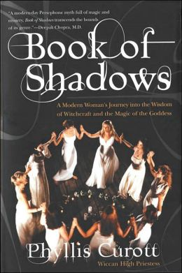 Book of Shadows; A Modern Woman's Journey into the Wisdom and Magic of Witchcraft and the Magic of the Goddess