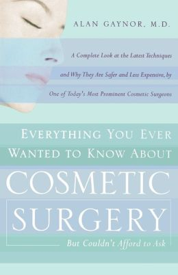 Everything You Ever Wanted to Know about Plastic Surgery but Couldn't Afford to Ask