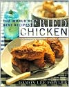 Fried Chicken: The World's Best Recipes from Memphis to Milan, from Buffalo to Bangkok
