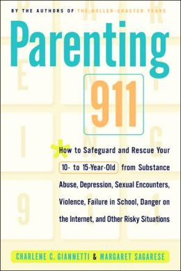 Parenting 911: How to Safeguard and Rescue Your 10 to 15 Year-Old from Substance Abuse, Sexual Encounters....and Other Risky Situations