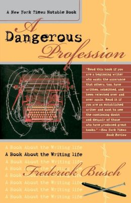 A Dangerous Profession: A Book about the Writing Life