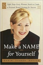 Make a Name for Yourself: Eight Steps for Creating an Unforgettable Personal Brand of Success