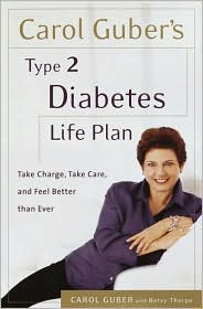 Carol Guber's Type II Diabetes Life Plan: Take Charge, Take Care and Feel Better Than Ever