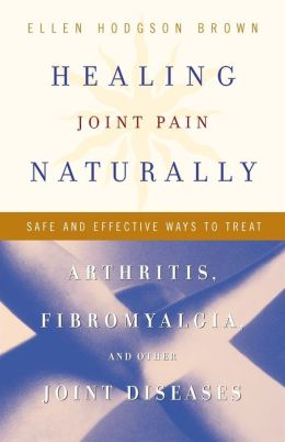 Healing Joint Pain Naturally: Safe and Effective Ways to Treat Arthritis, Fibromyalgia, and Other Jointdiseases