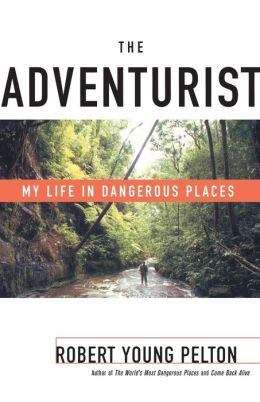 The Adventurist: My Life in Dangerous Places