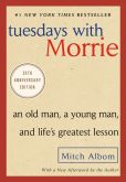 Book Cover Image. Title: Tuesdays with Morrie:  An Old Man, a Young Man, and Life's Greatest Lesson, Author: Mitch Albom