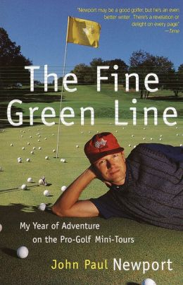 Fine Green Line: My Year of Golf Adventure on the Pro-Golf Mini-Tours John Newport