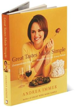 Great Tastes Made Simple: Extraordinary Food and Wine Pairing for Every Palate