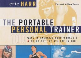 Portable Personal Trainer: 100 Ways to Energize Your Workouts and Bring Out the Athlete in You
