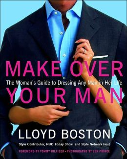 Make Over Your Man: The Woman's Guide to Dressing Any Man in Her Life