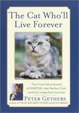 Cat Who'll Live Forever: The Final Adventures of Norton, the Perfect Cat and His Imperfect Human