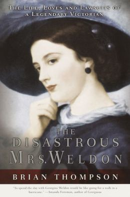 Disastrous Mrs. Weldon: The Life, Loves and Lawsuits of a Legendary Victorian
