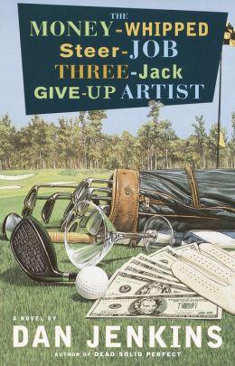 Money-Whipped Steer-Job Three-Jack Give-up Artist: A Novel