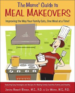 Moms' Guide to Meal Makeovers: Improving the Way Your Family Eats, One Meal at a Time!