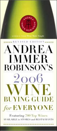 Andrea Immer Robinson's 2006 Wine Buying Guide for Everyone: Revised Edition