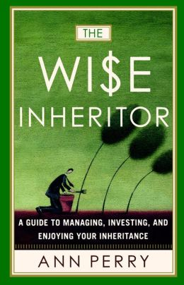 Wise Inheritor: How to Protect It, Grow It and Enjoy It