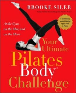 Your Ultimate Pilates Body Challenge: At the Gym, on the Mat, and on the Move
