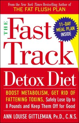 The Fast Track Detox Diet: Boost metabolism, get rid of fattening toxins, jump-start weight loss and keep the pounds off for good Ann Louise Gittleman