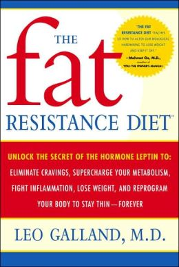 Fat Resistance Diet: Unlock the Secret of the Hormone Leptin to: Eliminate Cravings, Supercharge Your Metabolism, Fight Inflammation, Lose Weight & Reprogram Your Body to Stay Thin-