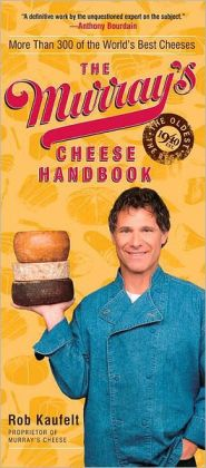 Murray's Cheese Handbook: A Guide to More Than 300 of the World's Best Cheeses