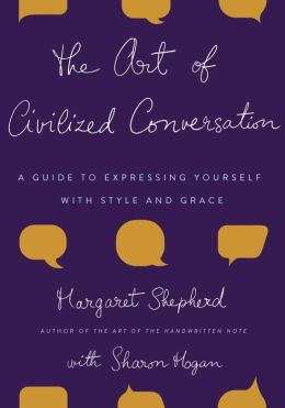 Art of Civilized Conversation: A Guide to Expressing Yourself with Style and Grace