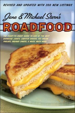 Roadfood: The Coast to Coast Guide to 500 of the Best Barbeque Joints, Lobster Shacks, Ice Cream Parlors, Highway Diners, and Much, Much More