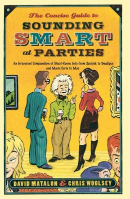 The Concise Guide to Sounding Smart at Parties: An Irreverent Compendium of Must-Know Info from Sputnik to Smallpox and Marie Curie to Mao