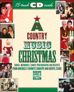 Country Music Christmas: Songs, Memories, Family Photographs and Recipes from America's Favorite Country and Gospel Stars