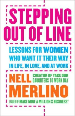 Stepping Out of Line: Lessons for Women Who Want It Their Way...In Life, In Love, and At Work