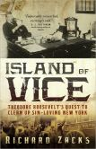Book Cover Image. Title: Island of Vice:  Theodore Roosevelt's Quest to Clean Up Sin-Loving New York, Author: Richard Zacks