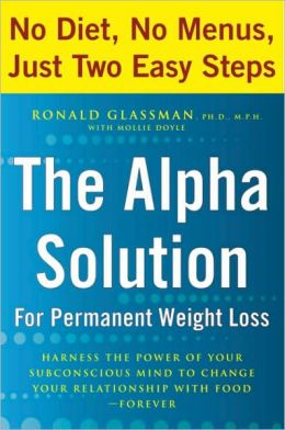 Alpha Solution for Permanent Weight Loss: Harness the Power of Your Subconscious Mind to Change Your Relationship with Food--Forever