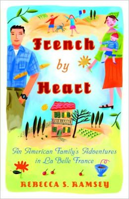 French By Heart: An Amerian Family's Adventures in La Bella France