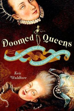 Doomed Queens: Royal Women Who Met Bad Ends, From Cleopatra to Princess Di