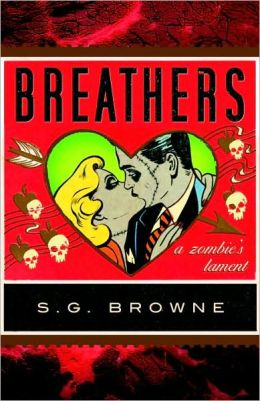 Breathers, A Zombie's Lament - S. G. Browne